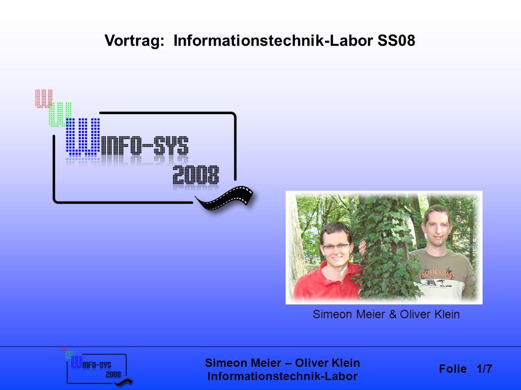 Folie 1/7 Simeon Meier – Oliver Klein Informationstechnik-Labor Vortrag: Informationstechnik-Labor SS08 Simeon Meier & Oliver Klein