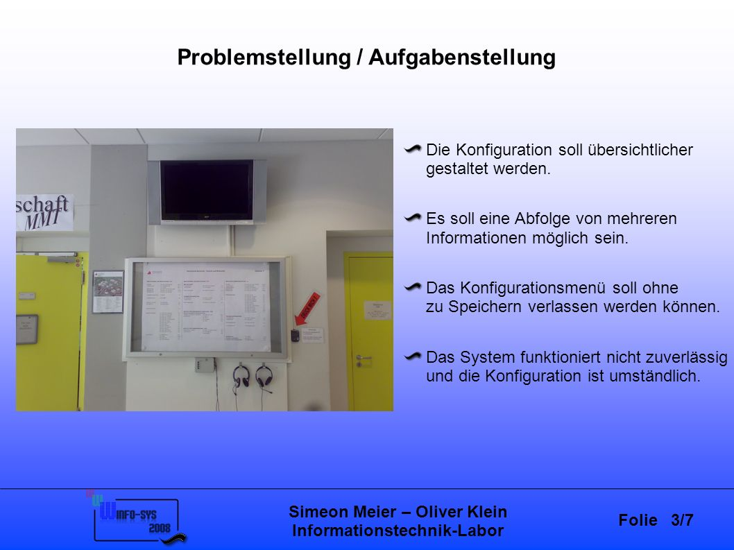 Folie 3/7 Simeon Meier – Oliver Klein Informationstechnik-Labor Problemstellung / Aufgabenstellung Die Konfiguration soll übersichtlicher gestaltet werden.