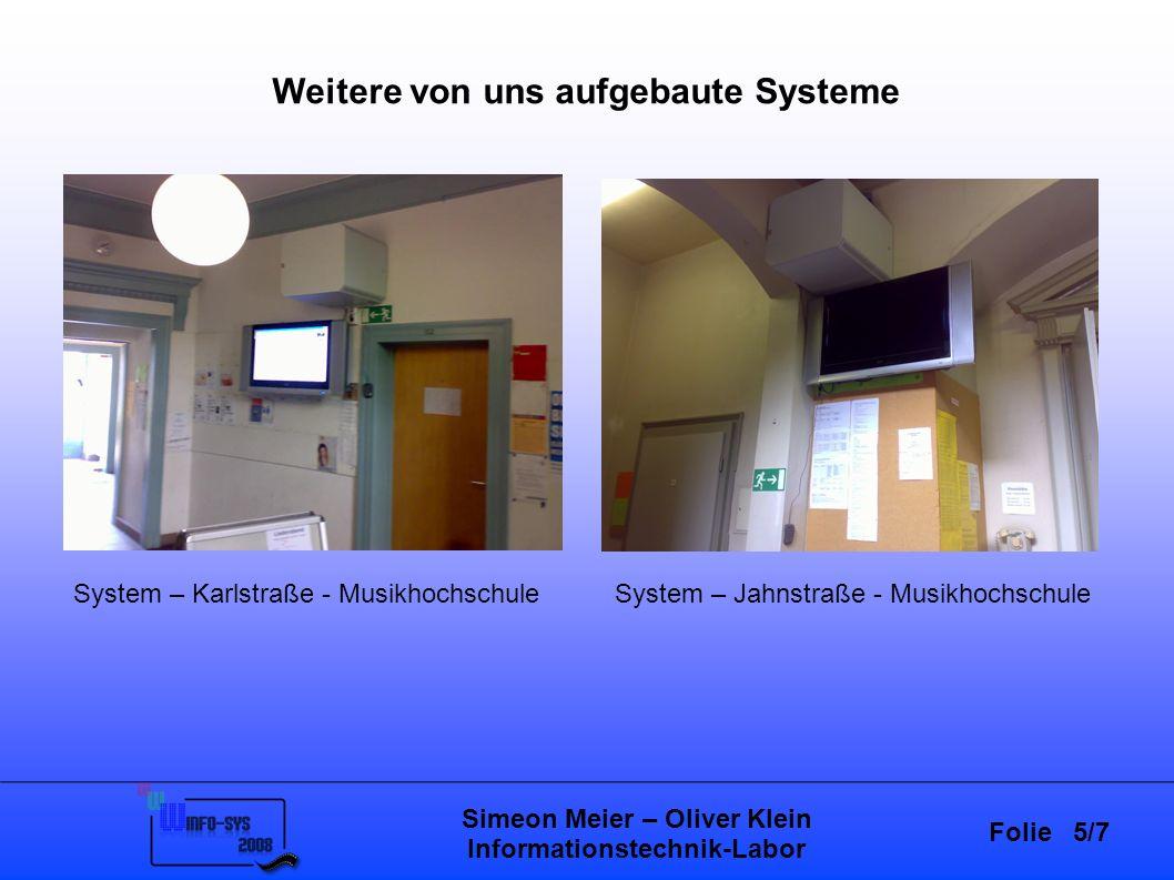 Folie 5/7 Simeon Meier – Oliver Klein Informationstechnik-Labor Weitere von uns aufgebaute Systeme System – Karlstraße - MusikhochschuleSystem – Jahnstraße - Musikhochschule