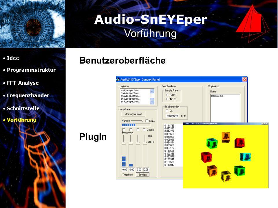 Audio-SnEYEper Vorführung Benutzeroberfläche Idee Programmstruktur FFT-Analyse Frequenzbänder Schnittstelle Vorführung PlugIn