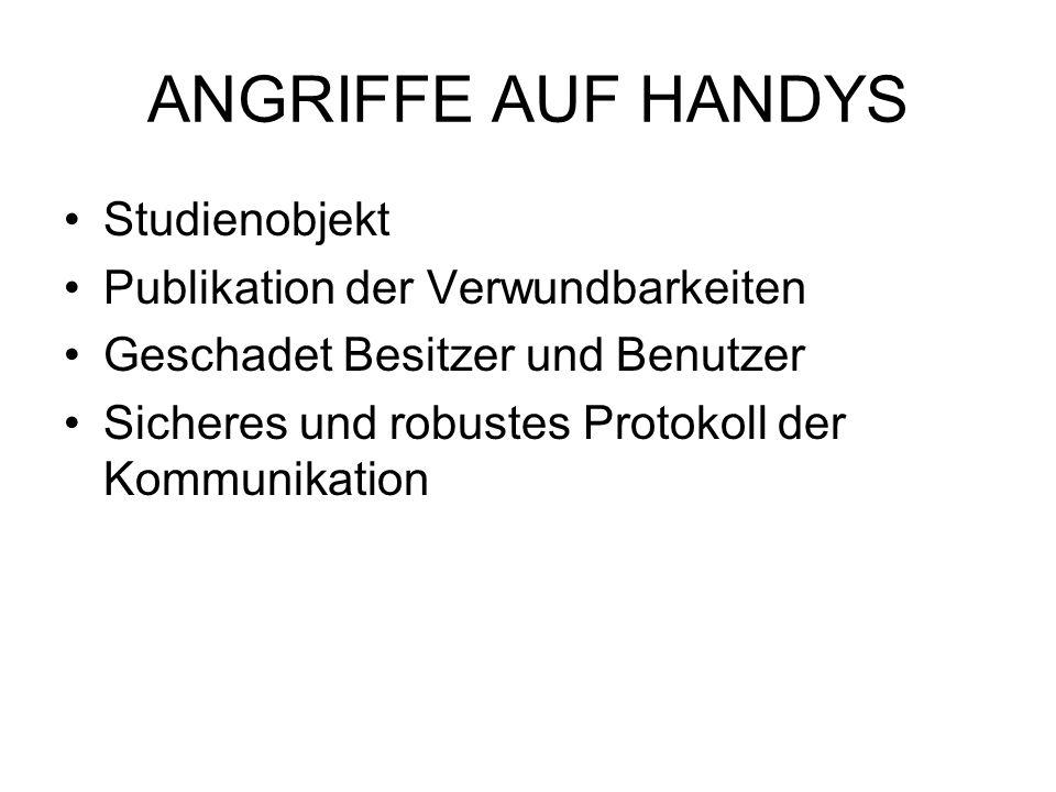 ANGRIFFE AUF HANDYS Studienobjekt Publikation der Verwundbarkeiten Geschadet Besitzer und Benutzer Sicheres und robustes Protokoll der Kommunikation