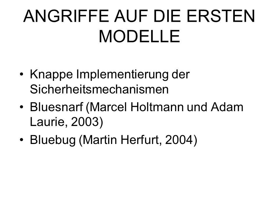 ANGRIFFE AUF DIE ERSTEN MODELLE Knappe Implementierung der Sicherheitsmechanismen Bluesnarf (Marcel Holtmann und Adam Laurie, 2003) Bluebug (Martin He