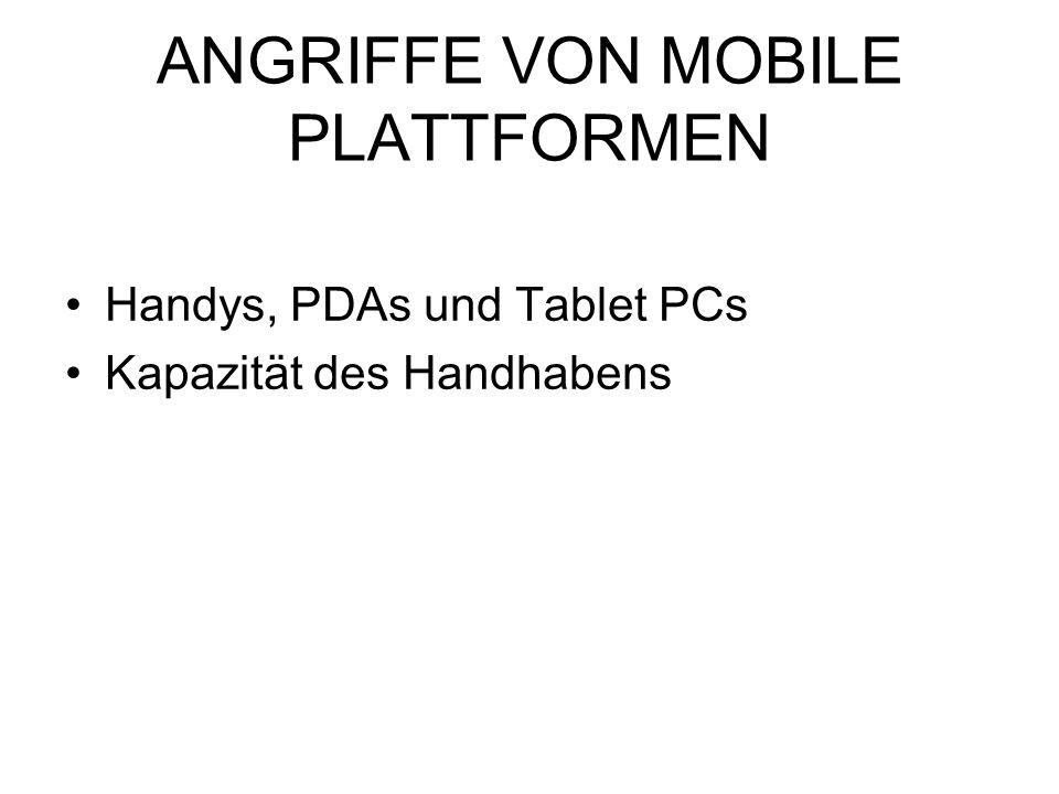 ANGRIFFE VON MOBILE PLATTFORMEN Handys, PDAs und Tablet PCs Kapazität des Handhabens