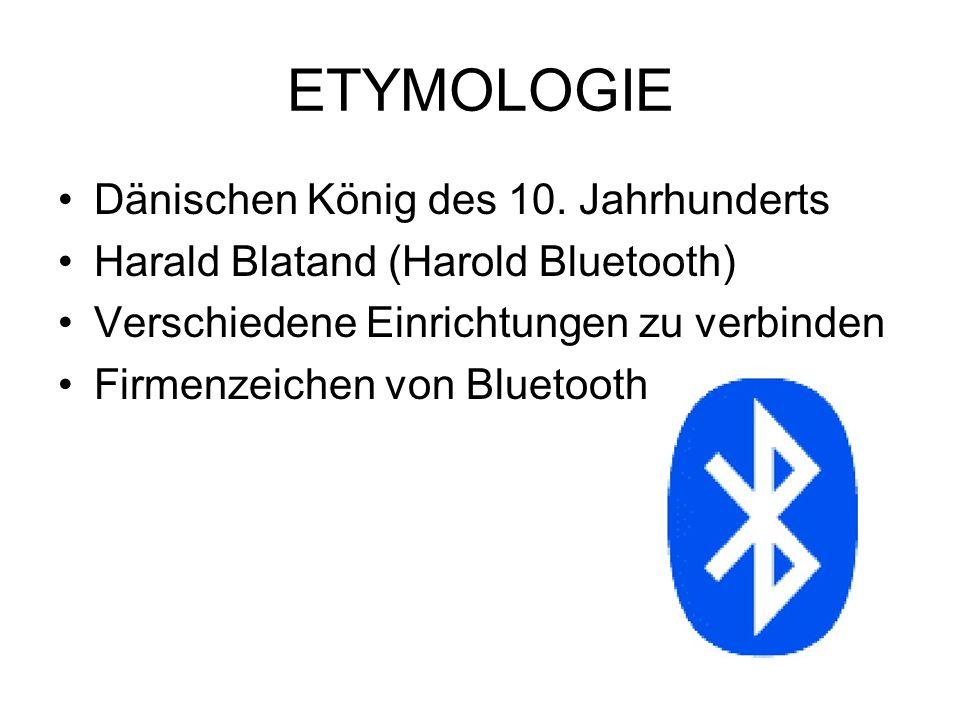 ETYMOLOGIE Dänischen König des 10. Jahrhunderts Harald Blatand (Harold Bluetooth) Verschiedene Einrichtungen zu verbinden Firmenzeichen von Bluetooth