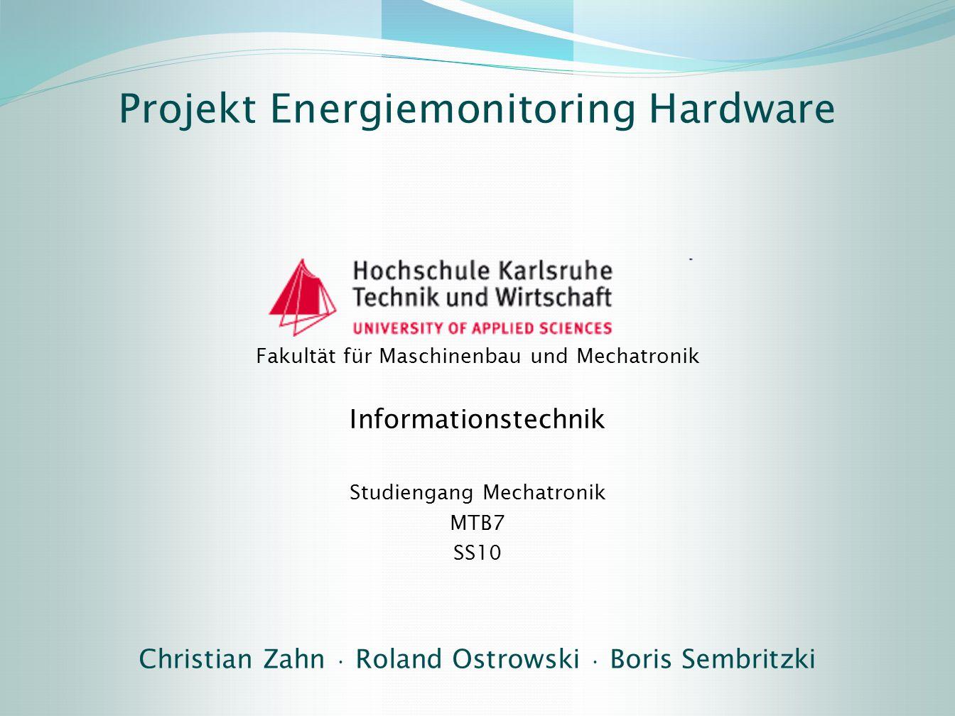 Fakultät für Maschinenbau und Mechatronik Informationstechnik Studiengang Mechatronik MTB7 SS10 Christian Zahn Roland Ostrowski Boris Sembritzki Proje