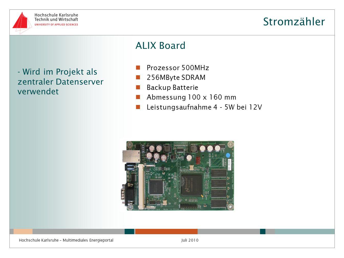 Stromzähler ALIX Board Prozessor 500MHz 256MByte SDRAM Backup Batterie Abmessung 100 x 160 mm Leistungsaufnahme 4 - 5W bei 12V Hochschule Karlsruhe –