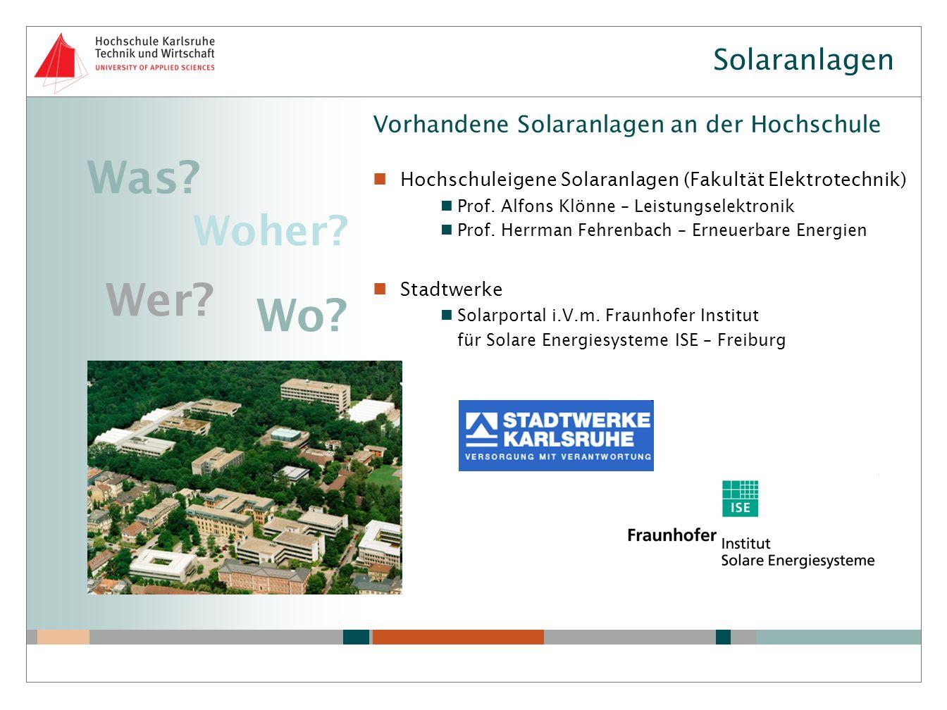 Vorhandene Solaranlagen an der Hochschule Hochschuleigene Solaranlagen (Fakultät Elektrotechnik) Prof. Alfons Klönne – Leistungselektronik Prof. Herrm