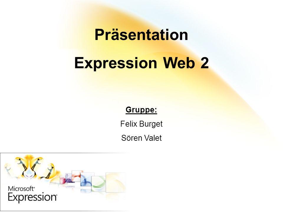 16.12.2008 Felix Burget / Sören Valet 1 Präsentation Expression Web 2 Gruppe: Felix Burget Sören Valet