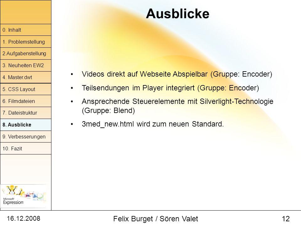 16.12.2008 Felix Burget / Sören Valet 12 Ausblicke 0. Inhalt 1. Problemstellung 2.Aufgabenstellung 4. Master.dwt 5. CSS Layout 6. Filmdateien 7. Datei