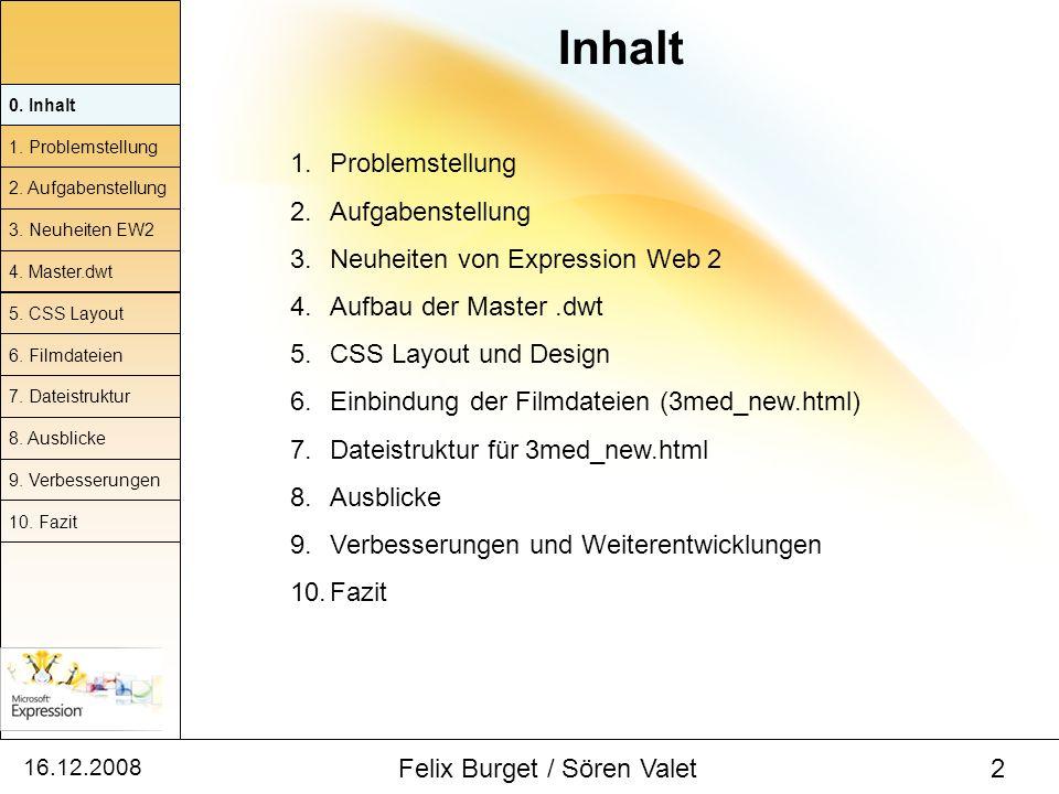 16.12.2008 Felix Burget / Sören Valet 2 0. Inhalt 1. Problemstellung 2. Aufgabenstellung 4. Master.dwt 5. CSS Layout 6. Filmdateien 7. Dateistruktur 8
