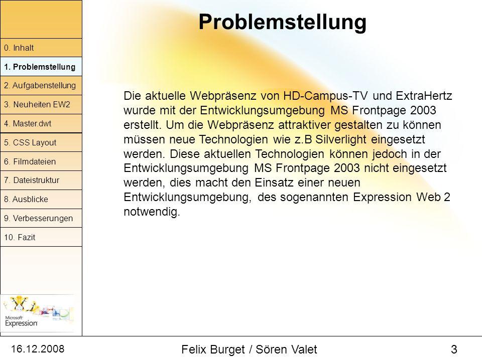 16.12.2008 Felix Burget / Sören Valet 3 Problemstellung 0. Inhalt 1. Problemstellung 2. Aufgabenstellung 4. Master.dwt 5. CSS Layout 6. Filmdateien 7.