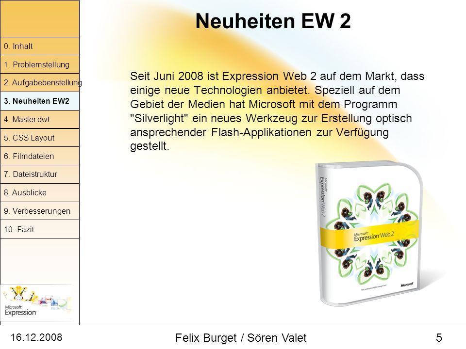 16.12.2008 Felix Burget / Sören Valet 5 Seit Juni 2008 ist Expression Web 2 auf dem Markt, dass einige neue Technologien anbietet. Speziell auf dem Ge