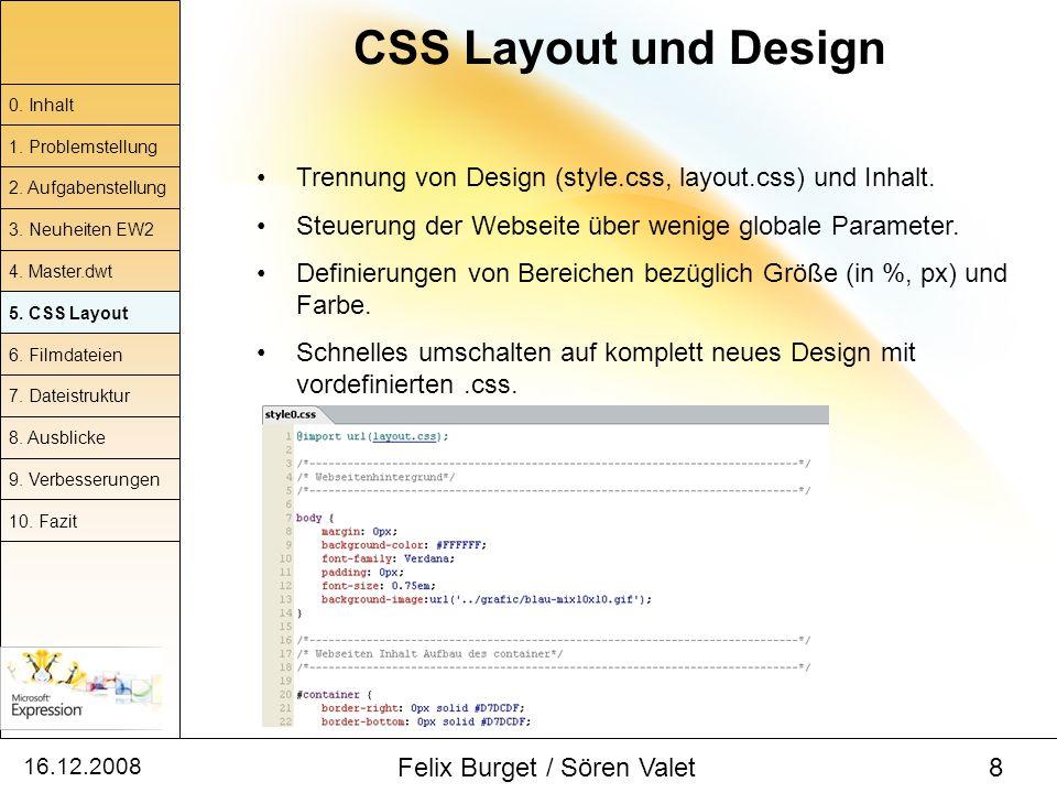 16.12.2008 Felix Burget / Sören Valet 8 CSS Layout und Design 0. Inhalt 1. Problemstellung 2. Aufgabenstellung 4. Master.dwt 5. CSS Layout 6. Filmdate