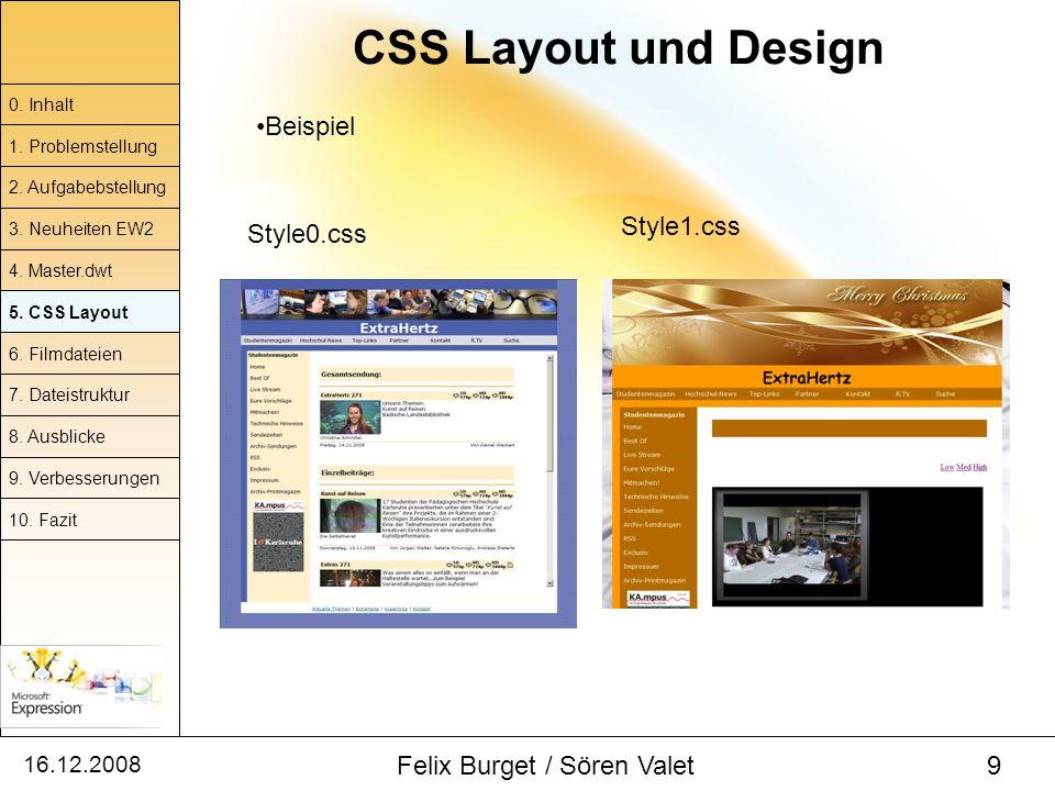 16.12.2008 Felix Burget / Sören Valet 9 CSS Layout und Design 0. Inhalt 1. Problemstellung 2. Aufgabebstellung 4. Master.dwt 5. CSS Layout 6. Filmdate