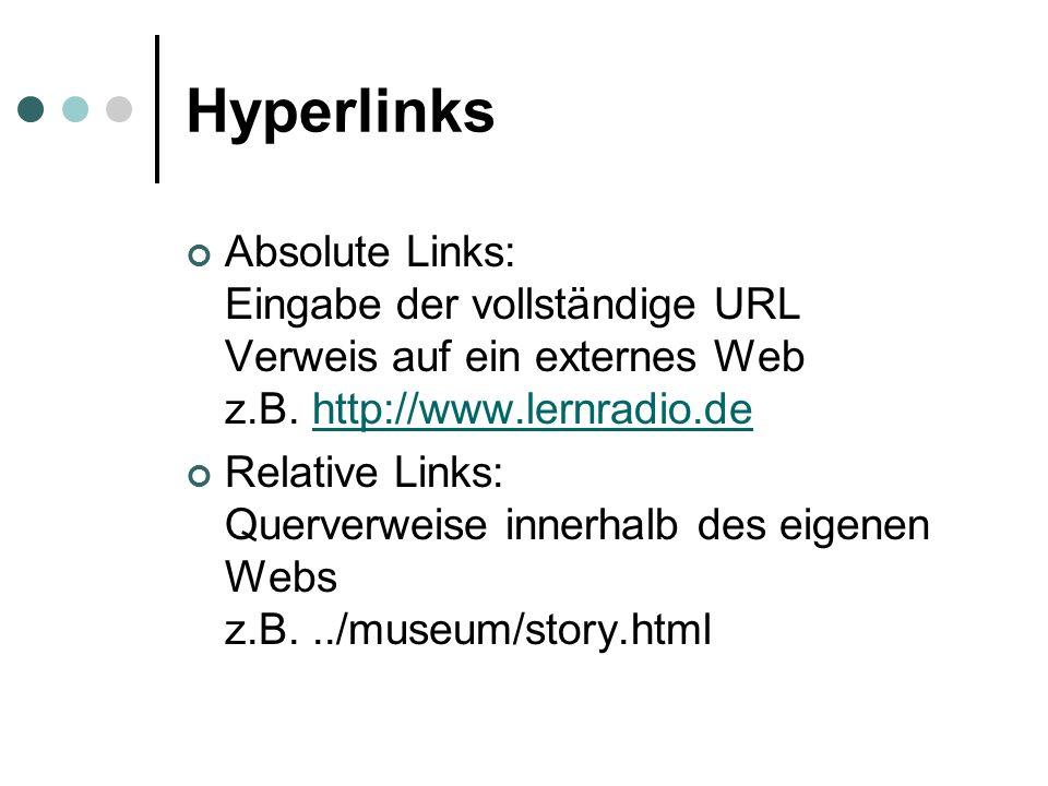 Hyperlinks Absolute Links: Eingabe der vollständige URL Verweis auf ein externes Web z.B. http://www.lernradio.dehttp://www.lernradio.de Relative Link