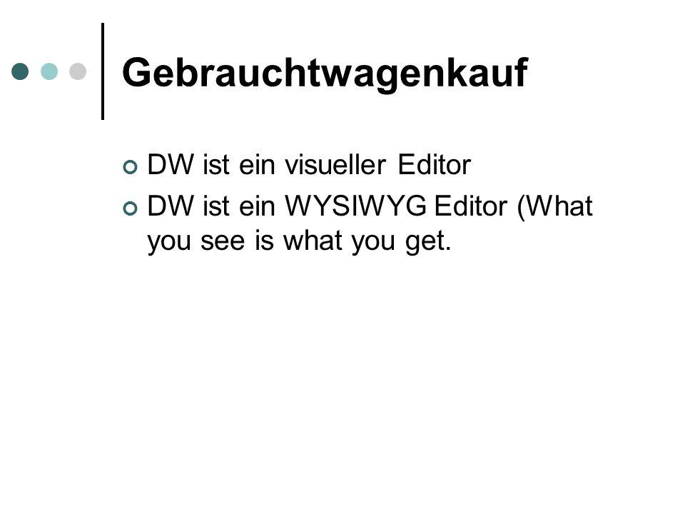 Gebrauchtwagenkauf DW ist ein visueller Editor DW ist ein WYSIWYG Editor (What you see is what you get.