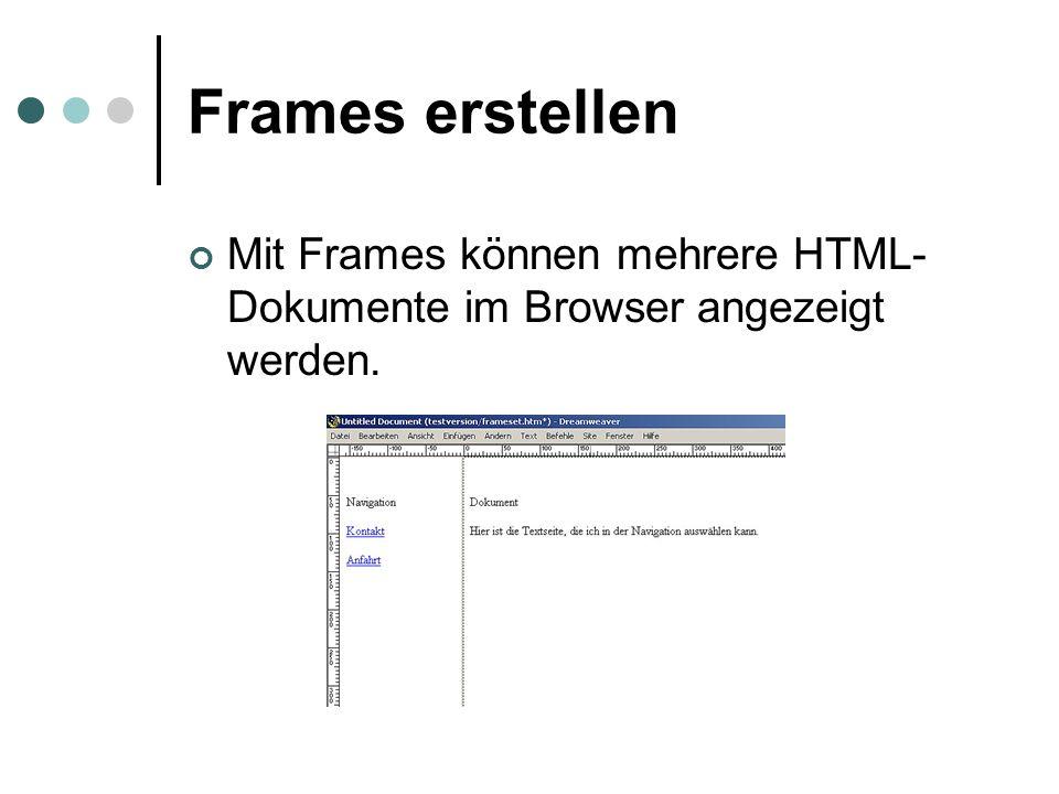 Frames erstellen Mit Frames können mehrere HTML- Dokumente im Browser angezeigt werden.