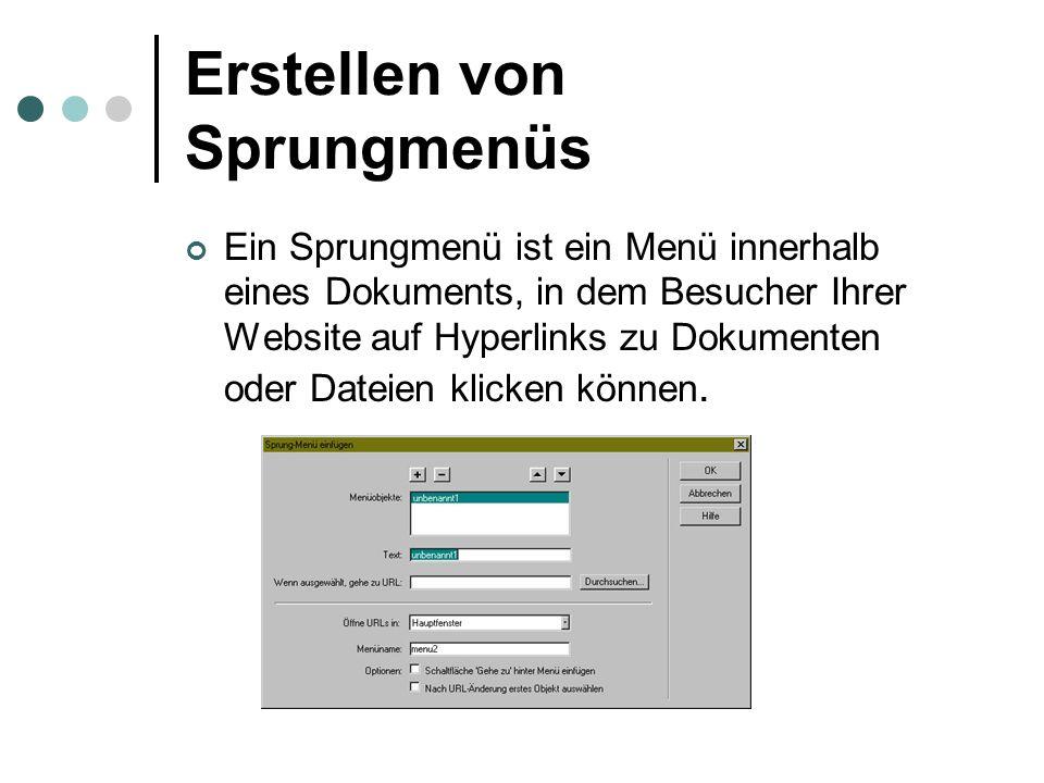 Erstellen von Sprungmenüs Ein Sprungmenü ist ein Menü innerhalb eines Dokuments, in dem Besucher Ihrer Website auf Hyperlinks zu Dokumenten oder Datei