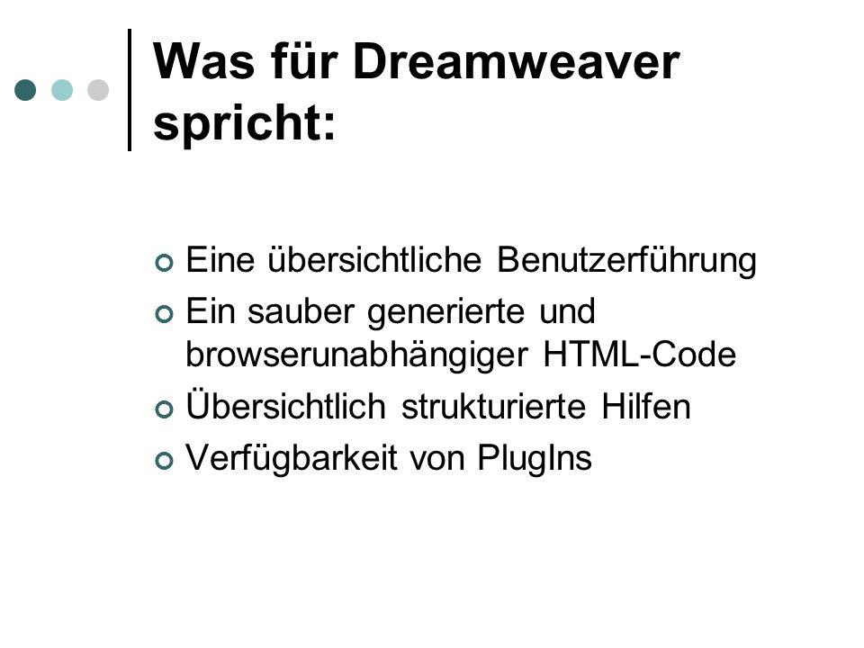 Was für Dreamweaver spricht: Eine übersichtliche Benutzerführung Ein sauber generierte und browserunabhängiger HTML-Code Übersichtlich strukturierte H