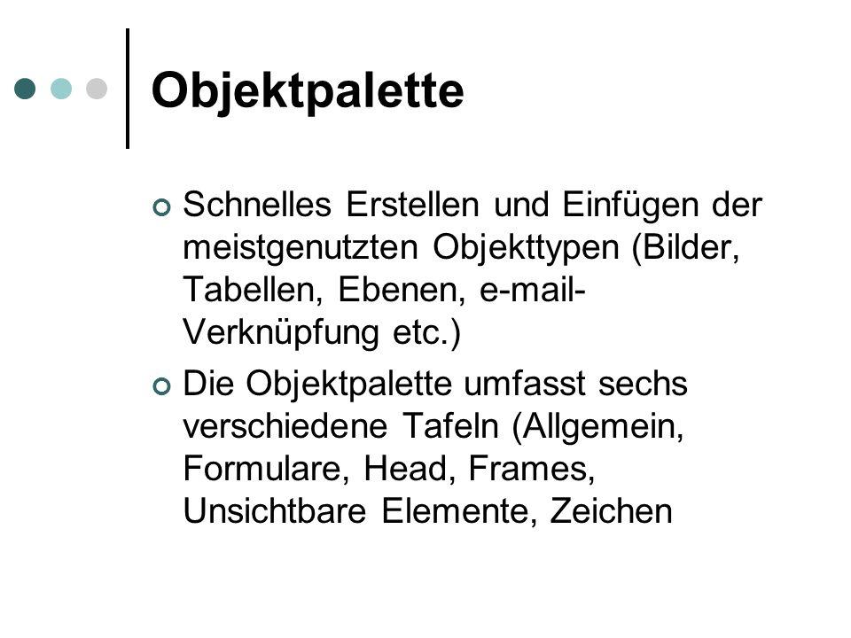 Objektpalette Schnelles Erstellen und Einfügen der meistgenutzten Objekttypen (Bilder, Tabellen, Ebenen, e-mail- Verknüpfung etc.) Die Objektpalette u