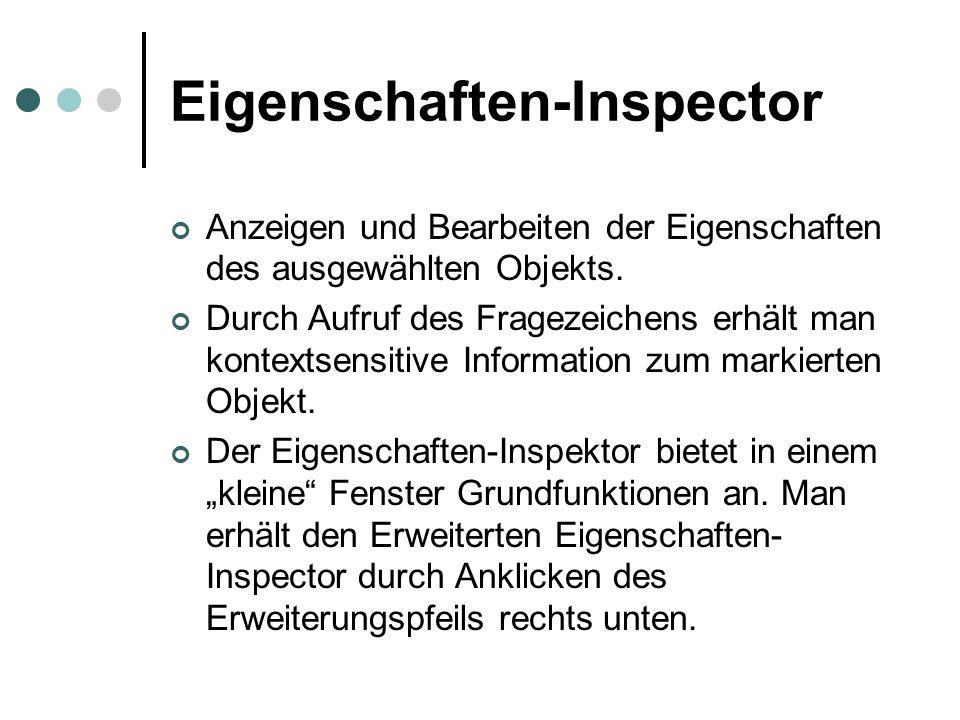 Eigenschaften-Inspector Anzeigen und Bearbeiten der Eigenschaften des ausgewählten Objekts. Durch Aufruf des Fragezeichens erhält man kontextsensitive