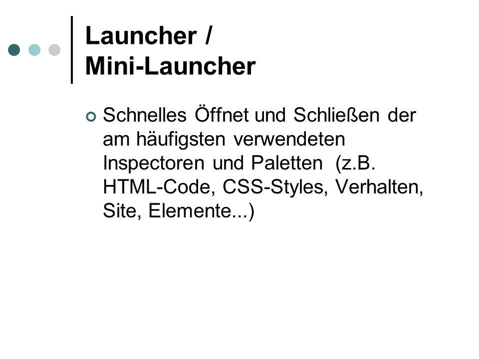 Launcher / Mini-Launcher Schnelles Öffnet und Schließen der am häufigsten verwendeten Inspectoren und Paletten (z.B. HTML-Code, CSS-Styles, Verhalten,
