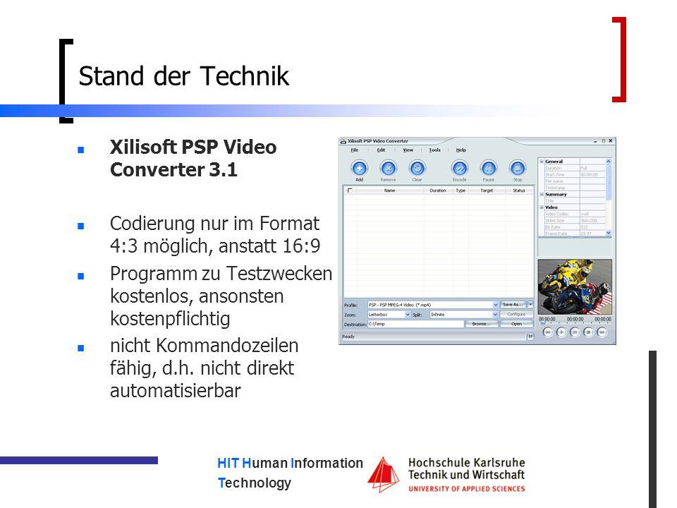 HIT Human Information Technology Stand der Technik Xilisoft PSP Video Converter 3.1 Codierung nur im Format 4:3 möglich, anstatt 16:9 Programm zu Testzwecken kostenlos, ansonsten kostenpflichtig nicht Kommandozeilen fähig, d.h.