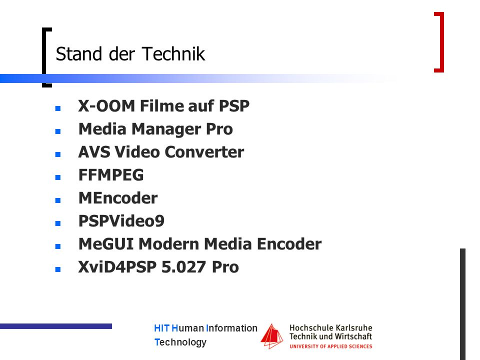 HIT Human Information Technology Stand der Technik X-OOM Filme auf PSP Media Manager Pro AVS Video Converter FFMPEG MEncoder PSPVideo9 MeGUI Modern Media Encoder XviD4PSP 5.027 Pro