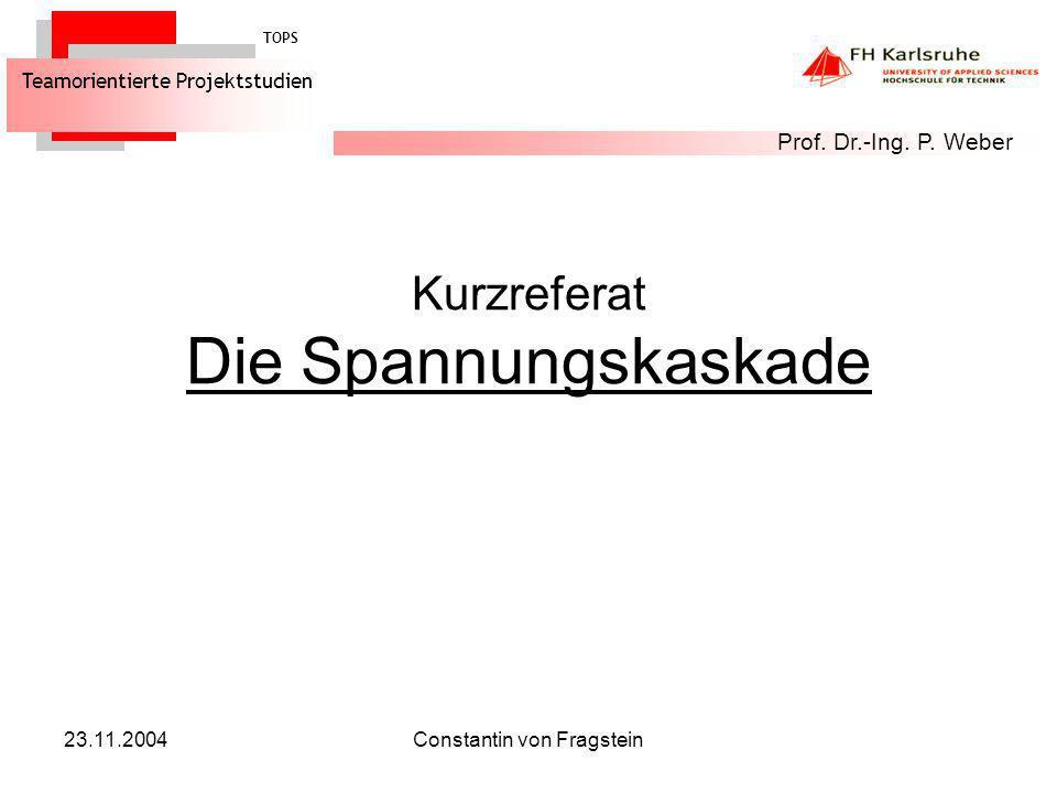 23.11.2004Constantin von Fragstein Kurzreferat Die Spannungskaskade Organisation TOPS Teamorientierte Projektstudien Prof. Dr.-Ing. P. Weber