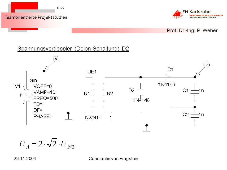 23.11.2004Constantin von Fragstein Spannungsverdoppler (Delon-Schaltung) D2 TOPS Teamorientierte Projektstudien Prof. Dr.-Ing. P. Weber