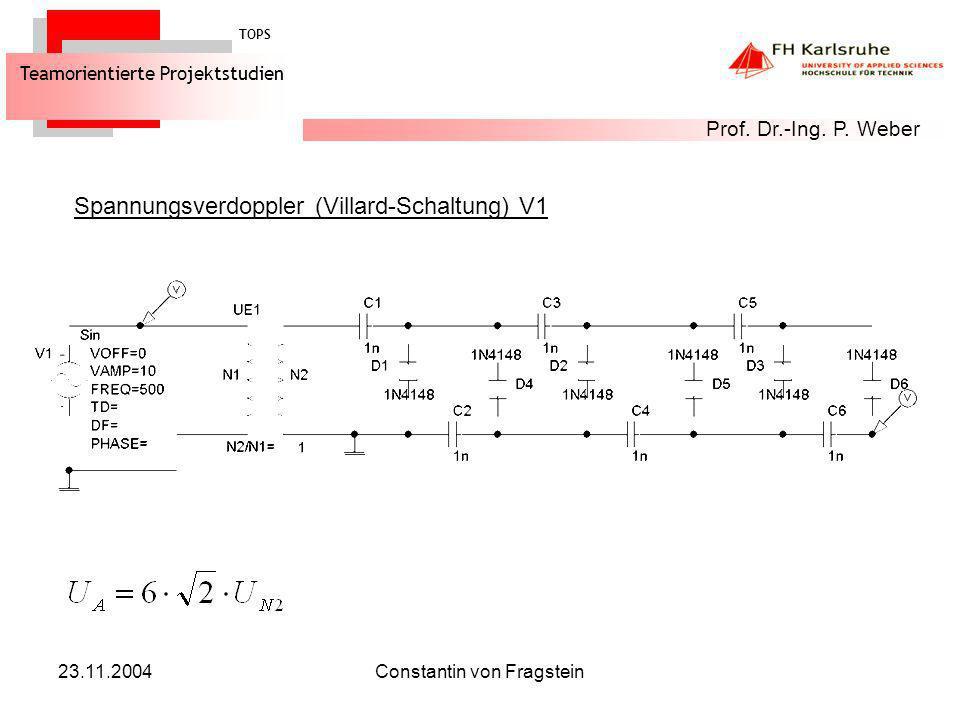 23.11.2004Constantin von Fragstein Spannungsverdoppler (Villard-Schaltung) V1 TOPS Teamorientierte Projektstudien Prof. Dr.-Ing. P. Weber