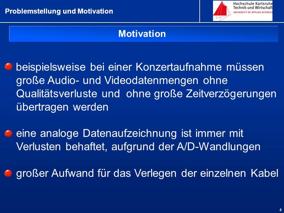 Motivation Problemstellung und Motivation 4 beispielsweise bei einer Konzertaufnahme müssen große Audio- und Videodatenmengen ohne Qualitätsverluste u