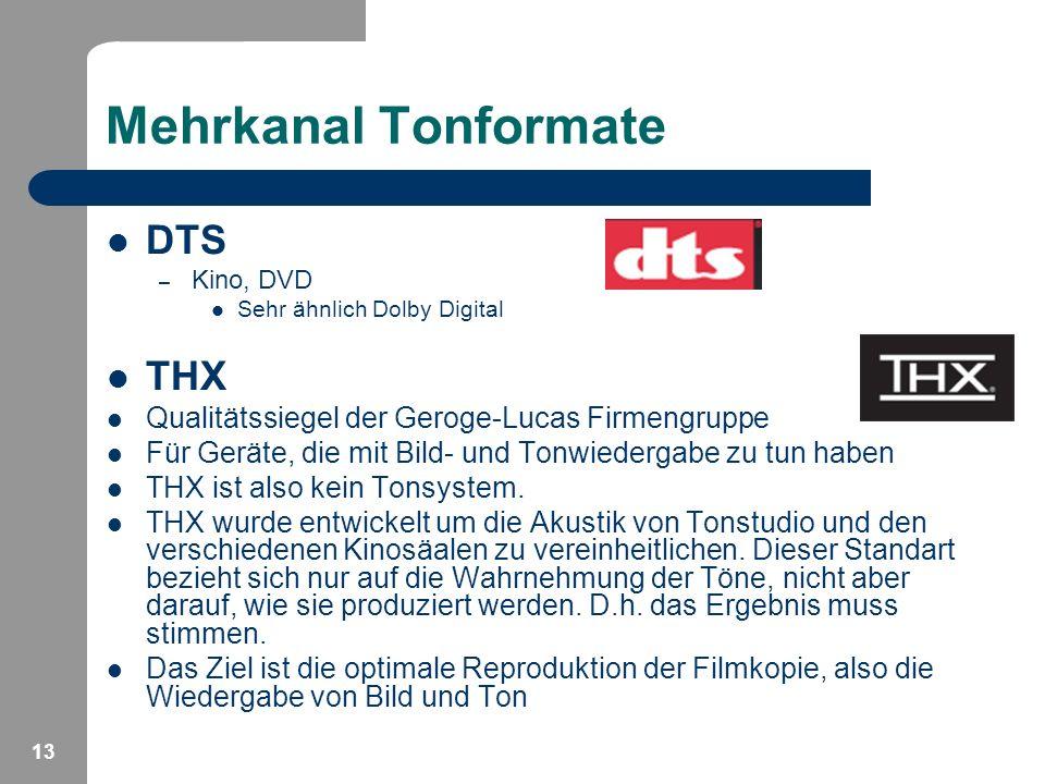 13 Mehrkanal Tonformate DTS – Kino, DVD Sehr ähnlich Dolby Digital THX Qualitätssiegel der Geroge-Lucas Firmengruppe Für Geräte, die mit Bild- und Ton