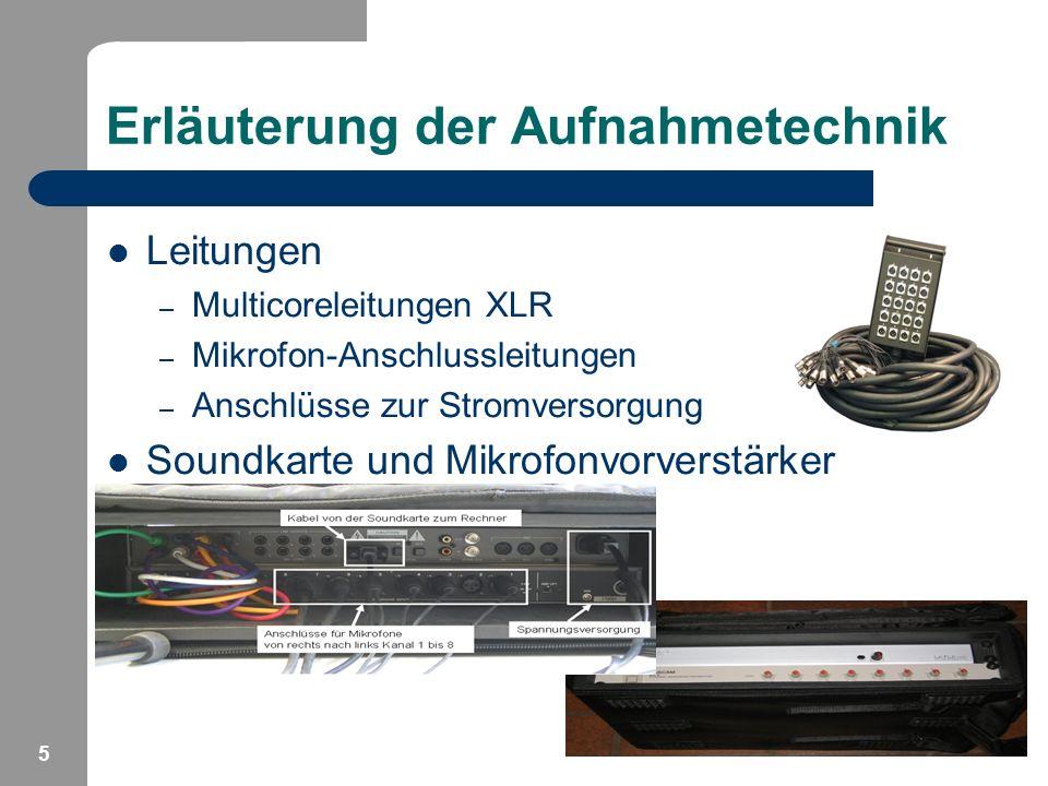 5 Erläuterung der Aufnahmetechnik Leitungen – Multicoreleitungen XLR – Mikrofon-Anschlussleitungen – Anschlüsse zur Stromversorgung Soundkarte und Mik
