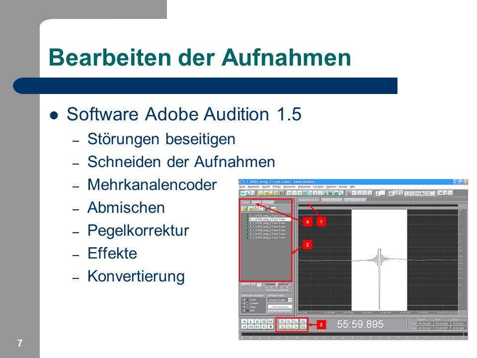 7 Bearbeiten der Aufnahmen Software Adobe Audition 1.5 – Störungen beseitigen – Schneiden der Aufnahmen – Mehrkanalencoder – Abmischen – Pegelkorrektu