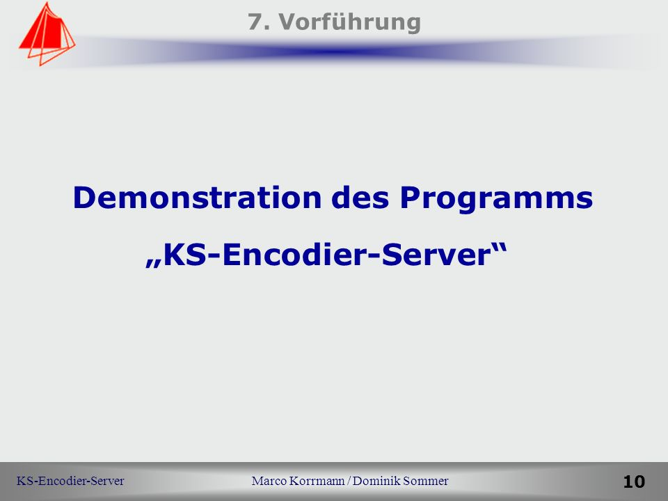 KS-Encodier-Server Marco Korrmann / Dominik Sommer 10 7.