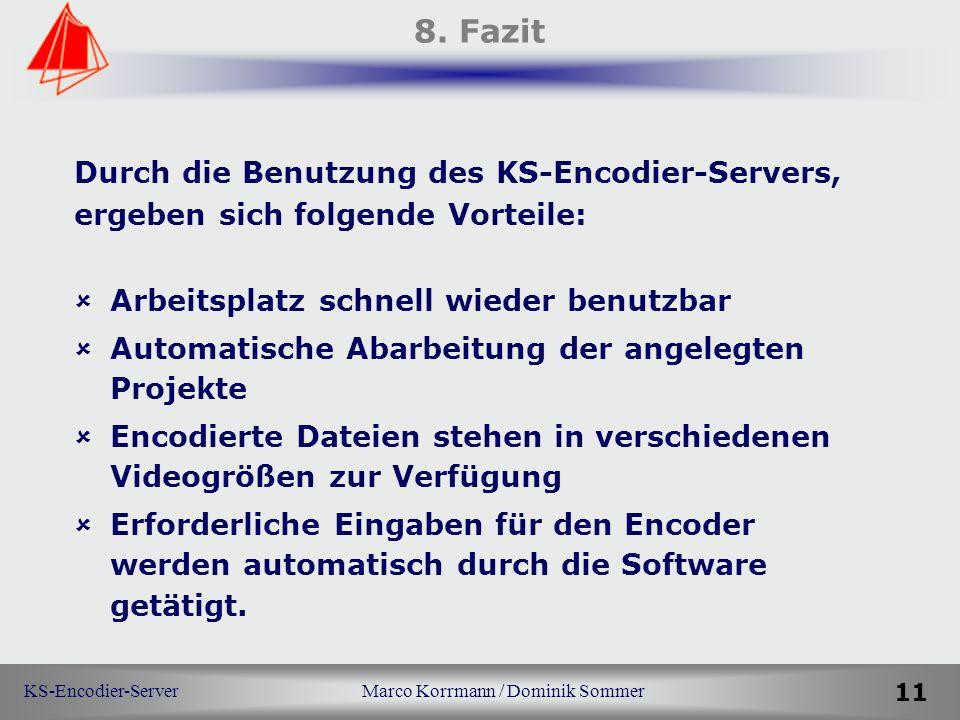 KS-Encodier-Server Marco Korrmann / Dominik Sommer 11 8. Fazit Durch die Benutzung des KS-Encodier-Servers, ergeben sich folgende Vorteile: Arbeitspla