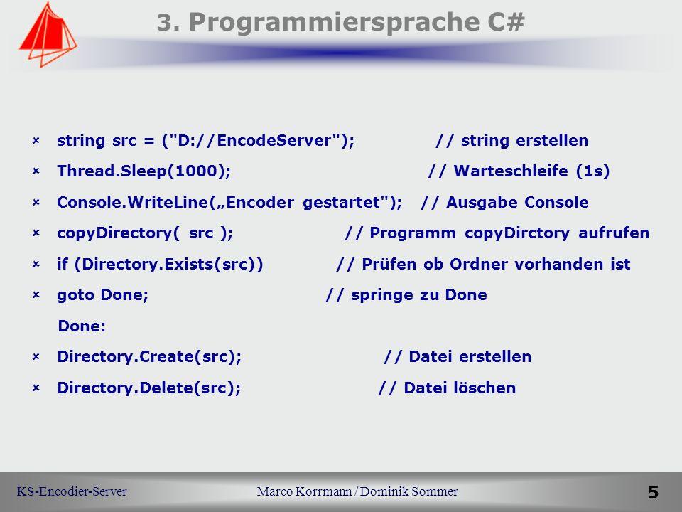 KS-Encodier-Server Marco Korrmann / Dominik Sommer 5 3. Programmiersprache C# string src = (