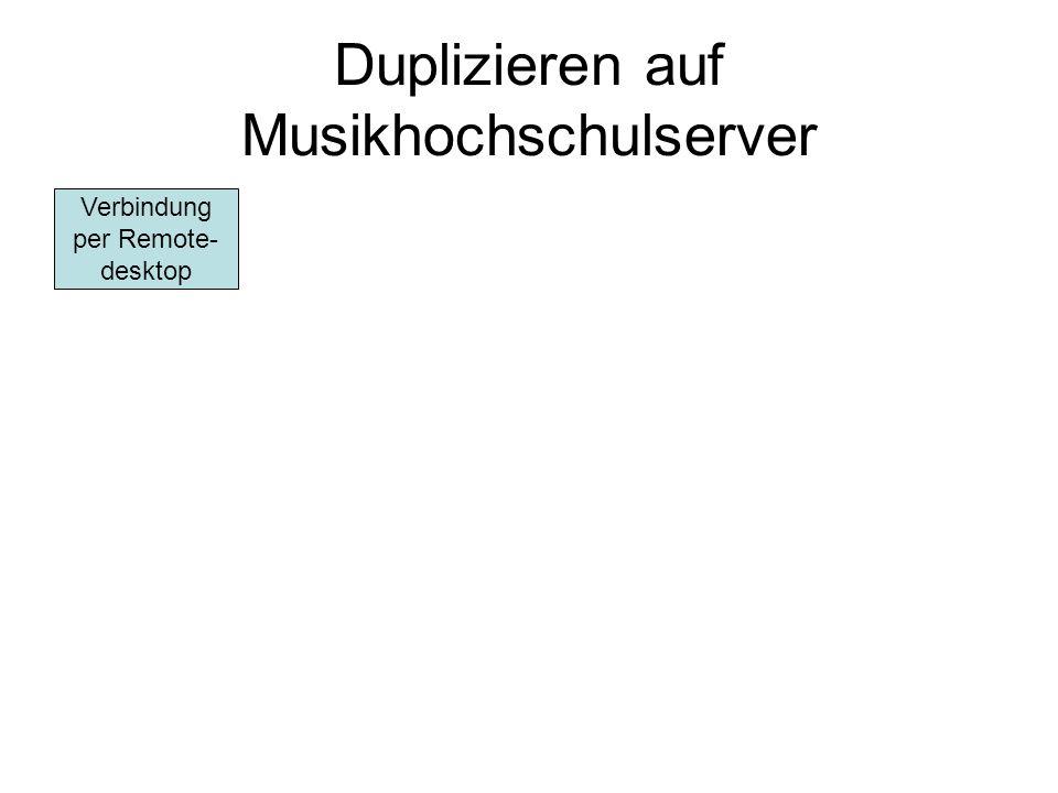 Duplizieren auf Musikhochschulserver Verbindung per Remote- desktop