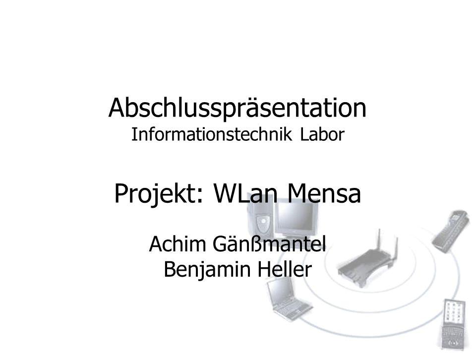 Abschlusspräsentation Informationstechnik Labor Projekt: WLan Mensa Achim Gänßmantel Benjamin Heller