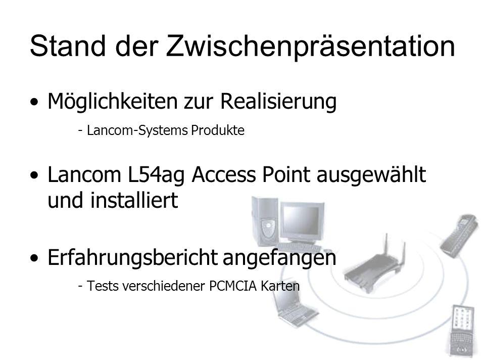 Stand der Zwischenpräsentation Möglichkeiten zur Realisierung - Lancom-Systems Produkte Lancom L54ag Access Point ausgewählt und installiert Erfahrung