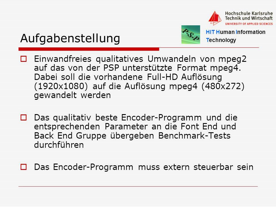 HIT Human Information Technology Aufgabenstellung Einwandfreies qualitatives Umwandeln von mpeg2 auf das von der PSP unterstützte Format mpeg4. Dabei
