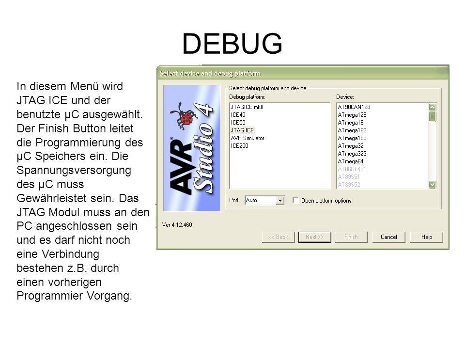 DEBUG In diesem Menü wird JTAG ICE und der benutzte µC ausgewählt. Der Finish Button leitet die Programmierung des µC Speichers ein. Die Spannungsvers