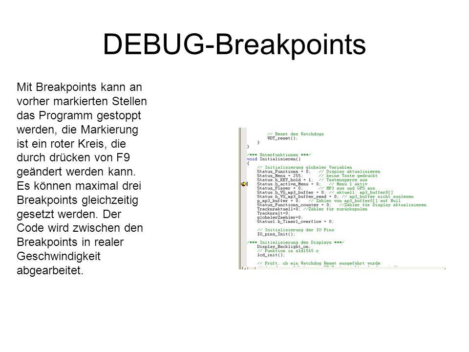 DEBUG-Breakpoints Mit Breakpoints kann an vorher markierten Stellen das Programm gestoppt werden, die Markierung ist ein roter Kreis, die durch drücke