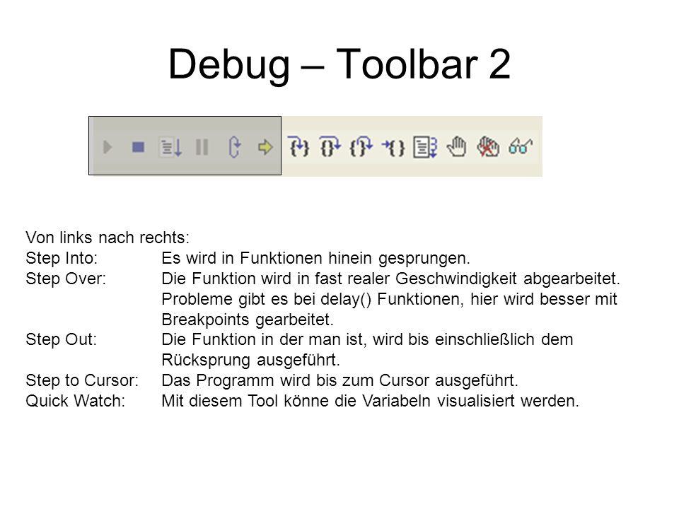 Debug – Toolbar 2 Von links nach rechts: Step Into: Es wird in Funktionen hinein gesprungen. Step Over:Die Funktion wird in fast realer Geschwindigkei