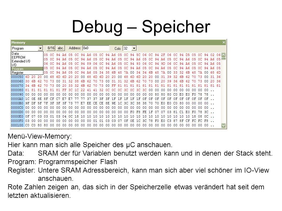 Debug – Speicher Menü-View-Memory: Hier kann man sich alle Speicher des µC anschauen. Data: SRAM der für Variablen benutzt werden kann und in denen de