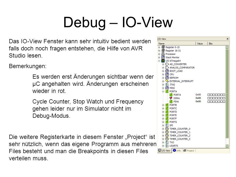 Debug – IO-View Das IO-View Fenster kann sehr intuitiv bedient werden falls doch noch fragen entstehen, die Hilfe von AVR Studio lesen. Bemerkungen: E