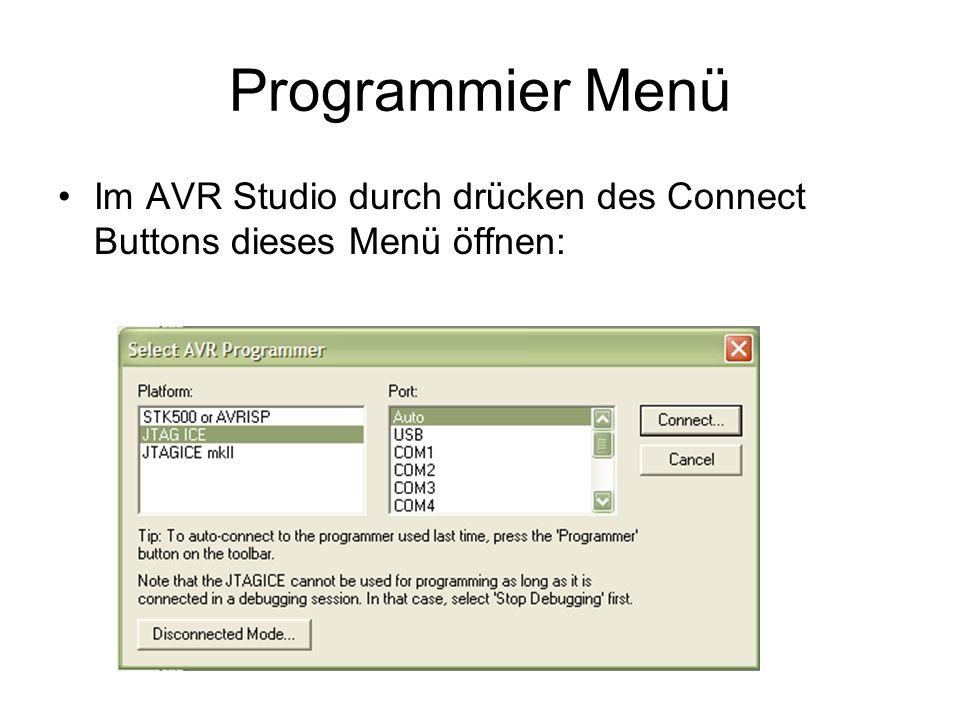Programmier Menü Im AVR Studio durch drücken des Connect Buttons dieses Menü öffnen: