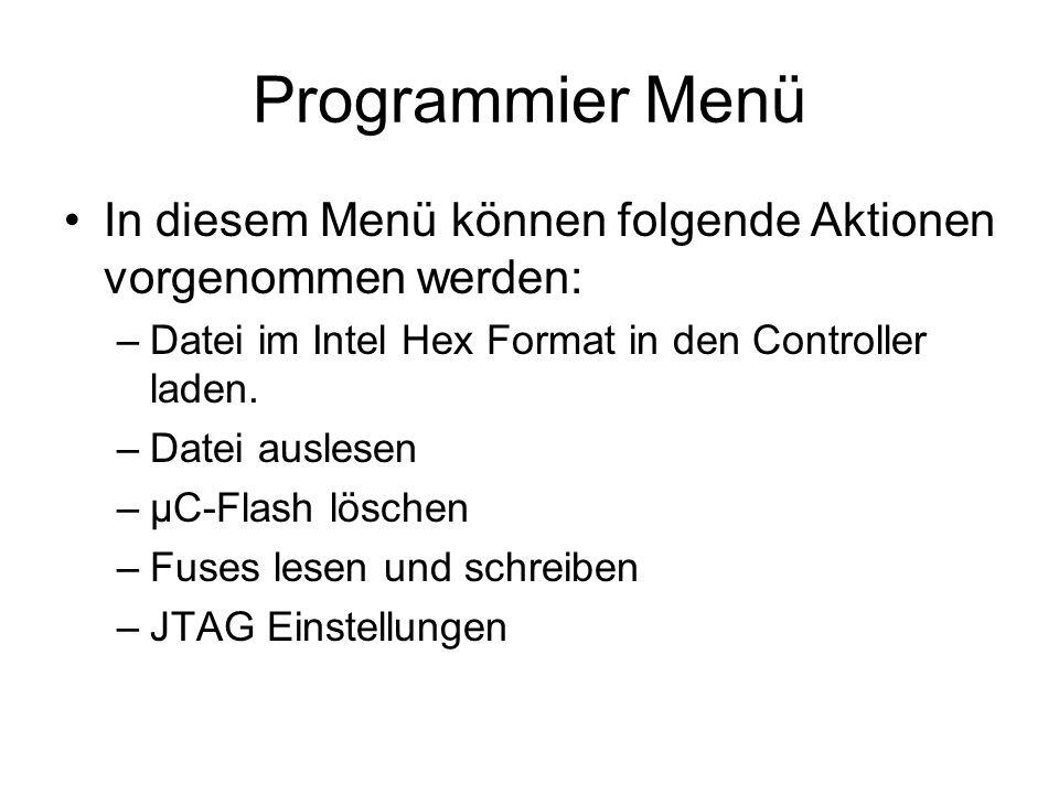 Programmier Menü In diesem Menü können folgende Aktionen vorgenommen werden: –Datei im Intel Hex Format in den Controller laden. –Datei auslesen –µC-F