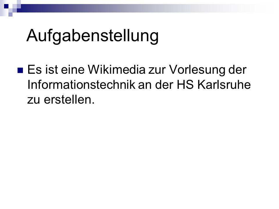 Aufgabenstellung Es ist eine Wikimedia zur Vorlesung der Informationstechnik an der HS Karlsruhe zu erstellen.